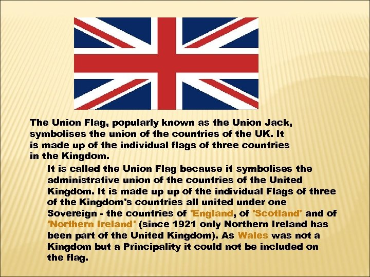 The Union Flag, popularly known as the Union Jack, symbolises the union of the