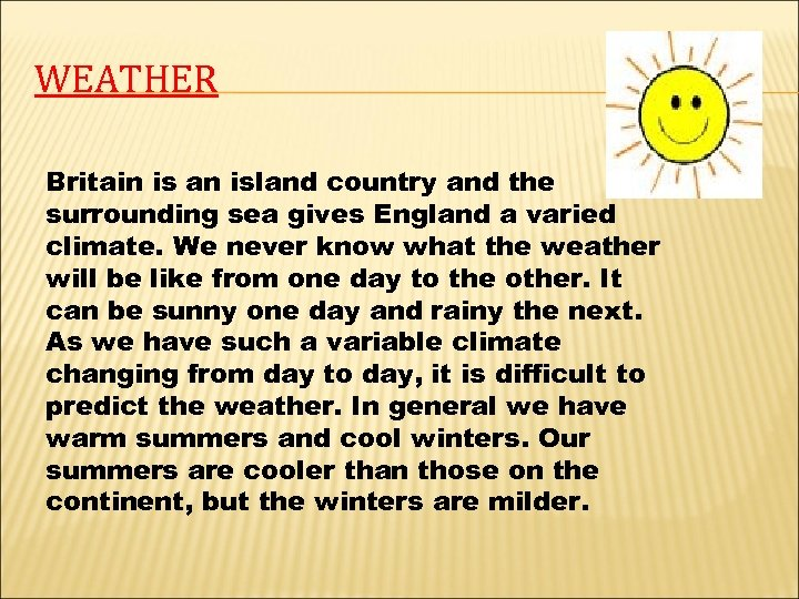 WEATHER Britain is an island country and the surrounding sea gives England a varied
