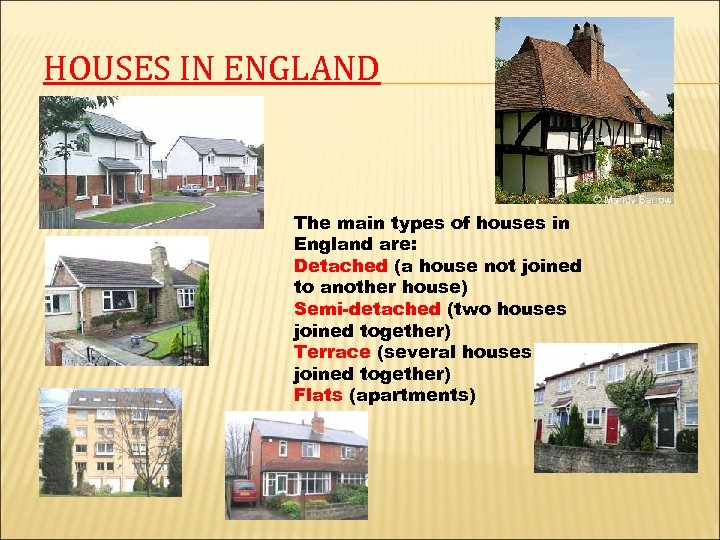 HOUSES IN ENGLAND The main types of houses in England are: Detached (a house