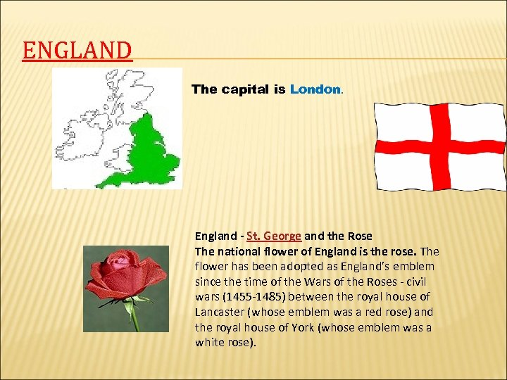 ENGLAND The capital is London. England - St. George and the Rose The national