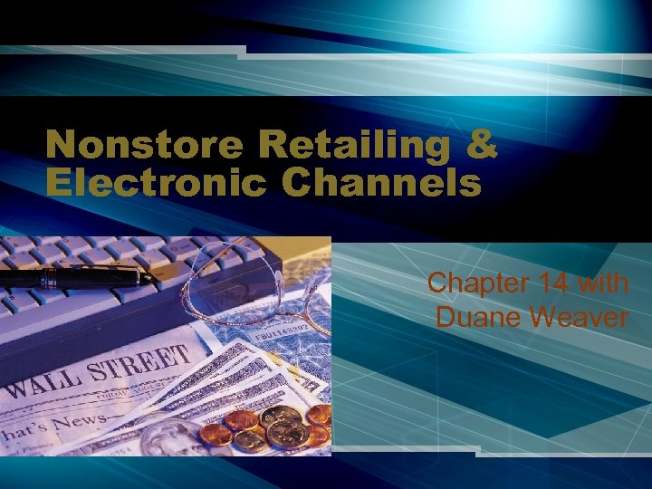 Nonstore Retailing & Electronic Channels Chapter 14 with Duane Weaver