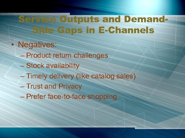Service Outputs and Demand. Side Gaps in E-Channels • Negatives: – Product return challenges