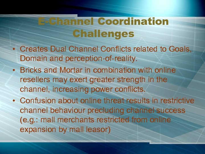 E-Channel Coordination Challenges • Creates Dual Channel Conflicts related to Goals, Domain and perception-of-reality.