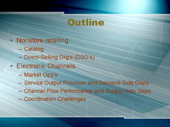 Outline • Nonstore retailing – Catalog – Direct-Selling Org's (DSO's) • Electronic Channels –