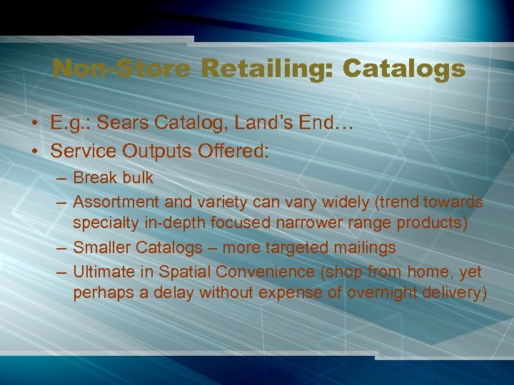 Non-Store Retailing: Catalogs • E. g. : Sears Catalog, Land's End… • Service Outputs