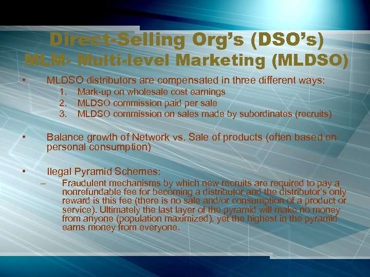 Direct-Selling Org's (DSO's) MLM- Multi-level Marketing (MLDSO) • MLDSO distributors are compensated in three