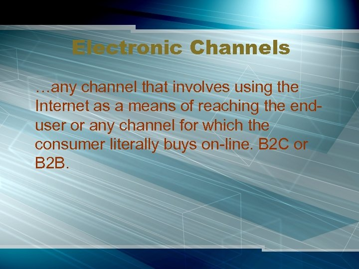 Electronic Channels …any channel that involves using the Internet as a means of reaching