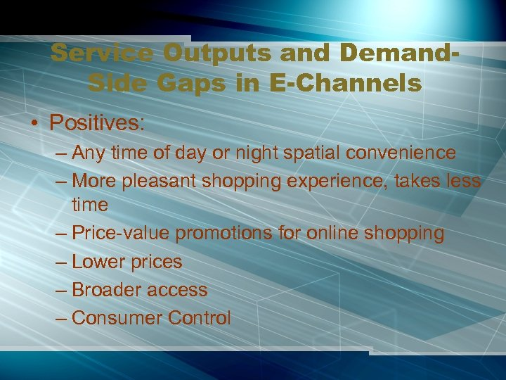 Service Outputs and Demand. Side Gaps in E-Channels • Positives: – Any time of