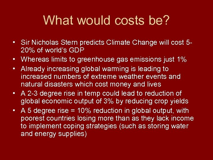 What would costs be? • Sir Nicholas Stern predicts Climate Change will cost 520%