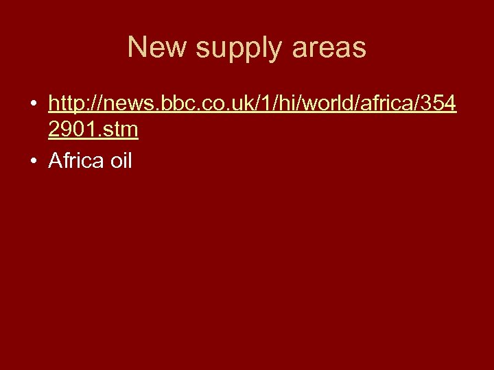 New supply areas • http: //news. bbc. co. uk/1/hi/world/africa/354 2901. stm • Africa oil
