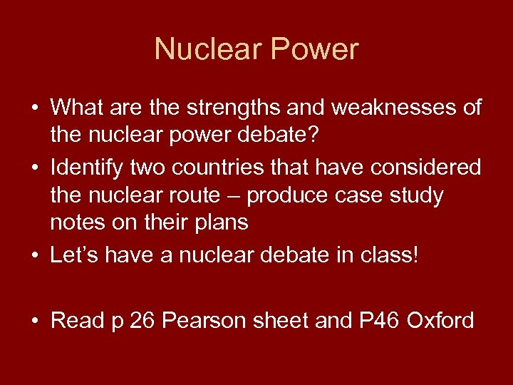 Nuclear Power • What are the strengths and weaknesses of the nuclear power debate?