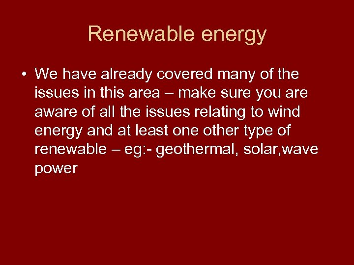 Renewable energy • We have already covered many of the issues in this area