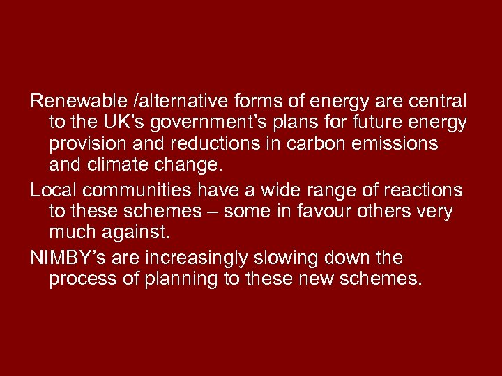 Renewable /alternative forms of energy are central to the UK's government's plans for future
