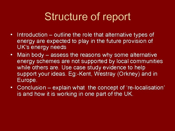 Structure of report • Introduction – outline the role that alternative types of energy