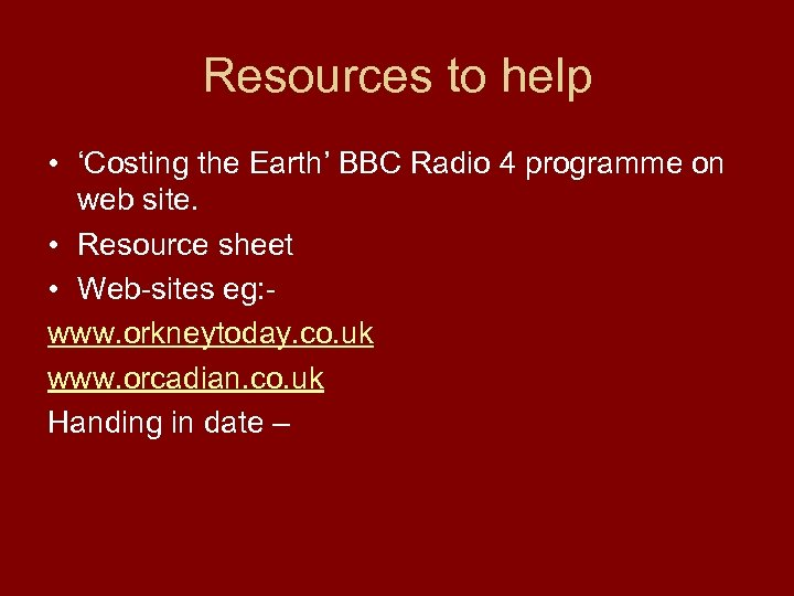 Resources to help • 'Costing the Earth' BBC Radio 4 programme on web site.