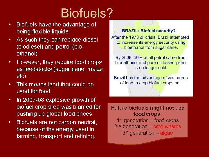 Biofuels? • Biofuels have the advantage of being flexible liquids • As such they
