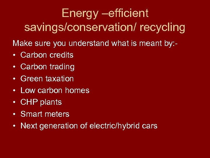 Energy –efficient savings/conservation/ recycling Make sure you understand what is meant by: • Carbon