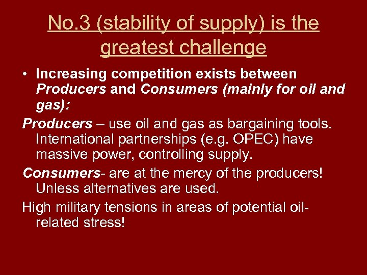 No. 3 (stability of supply) is the greatest challenge • Increasing competition exists between