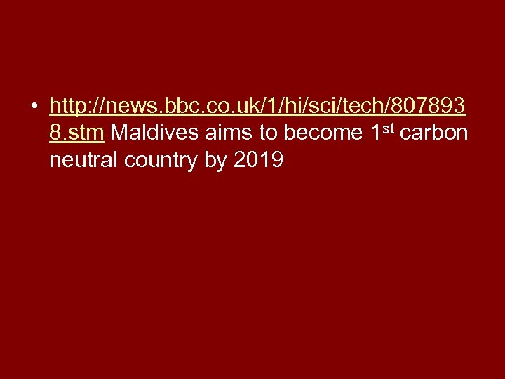 • http: //news. bbc. co. uk/1/hi/sci/tech/807893 8. stm Maldives aims to become 1