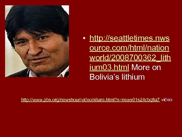 • http: //seattletimes. nws ource. com/html/nation world/2008700362_lith ium 03. html More on Bolivia's