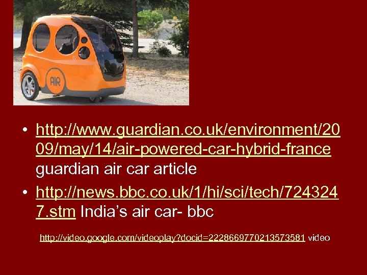 • http: //www. guardian. co. uk/environment/20 09/may/14/air-powered-car-hybrid-france guardian air car article • http: