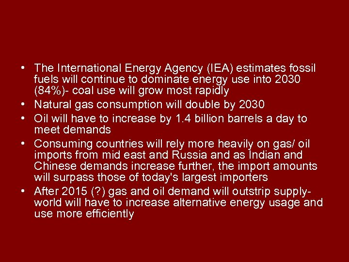 • The International Energy Agency (IEA) estimates fossil fuels will continue to dominate