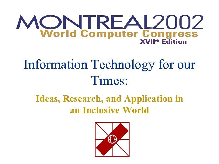 Information Technology for our Times: Ideas, Research, and Application in an Inclusive World