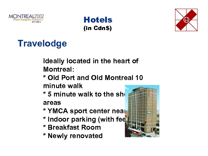 Hotels (in Cdn$) Travelodge Ideally located in the heart of Montreal: * Old Port