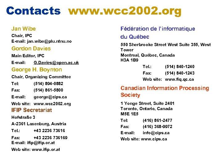 Contacts www. wcc 2002. org Jan Wibe Chair, IPC E-mail: jan. wibe@plu. ntnu. no