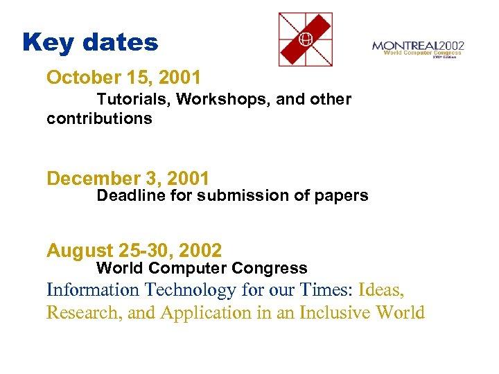 Key dates October 15, 2001 Tutorials, Workshops, and other contributions December 3, 2001 Deadline