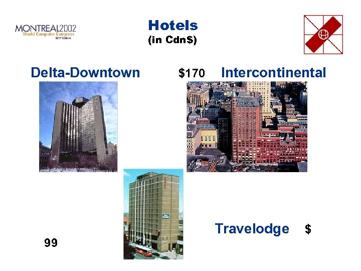 Hotels (in Cdn$) Delta-Downtown $235 99 $170 Intercontinental Travelodge $