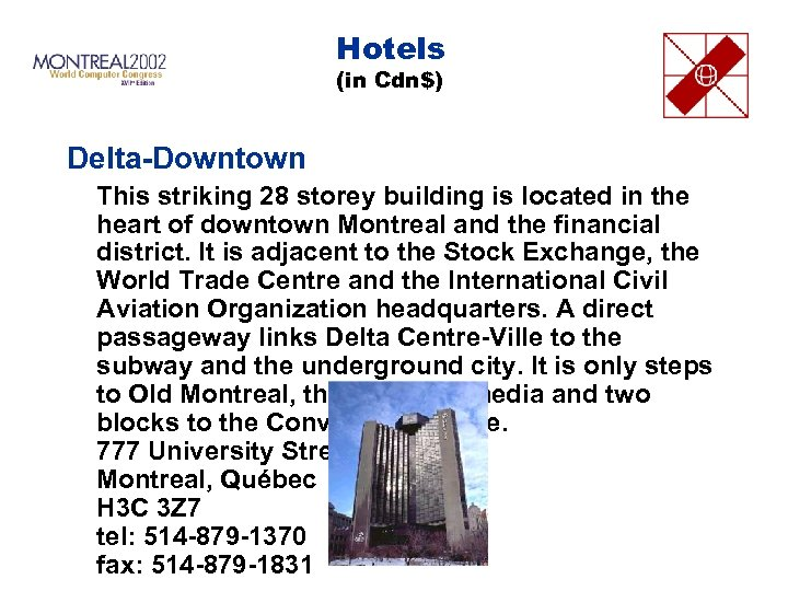Hotels (in Cdn$) Delta-Downtown This striking 28 storey building is located in the heart