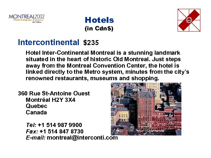 Hotels (in Cdn$) Intercontinental $235 Hotel Inter-Continental Montreal is a stunning landmark situated in