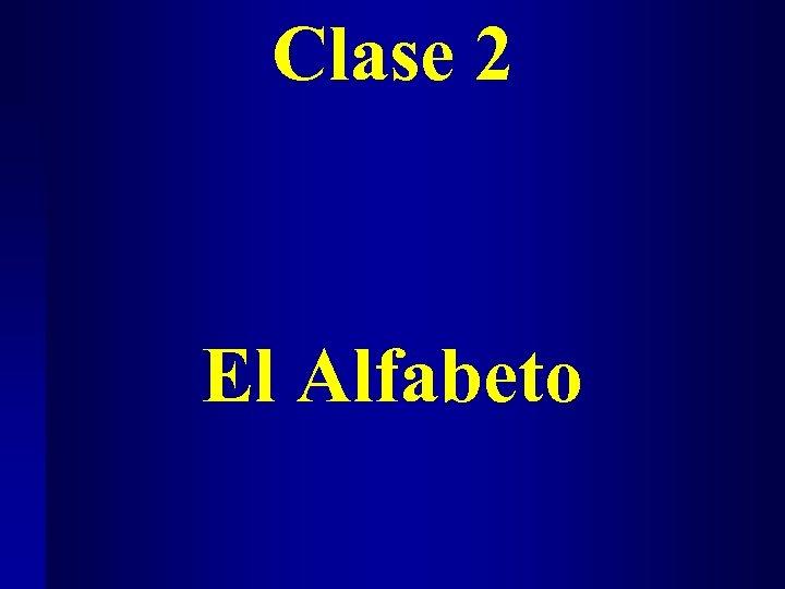 Clase 2 El Alfabeto