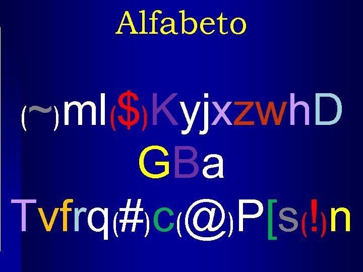 Alfabeto ~ ml($)Kyjxzwh. D GBa Tvfrq(#)c(@)P[s(!)n ( )