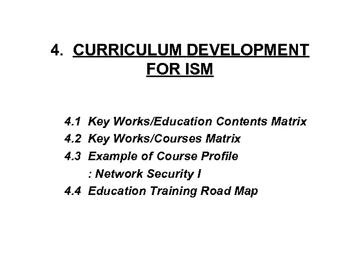 4. CURRICULUM DEVELOPMENT FOR ISM 4. 1 Key Works/Education Contents Matrix 4. 2 Key