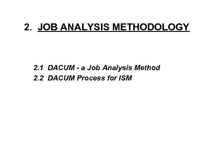 2. JOB ANALYSIS METHODOLOGY 2. 1 DACUM - a Job Analysis Method 2. 2