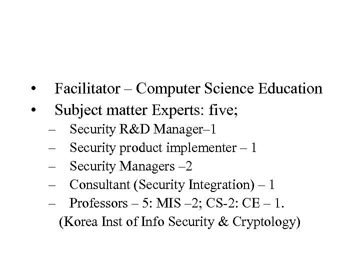 • • Facilitator – Computer Science Education Subject matter Experts: five; – Security