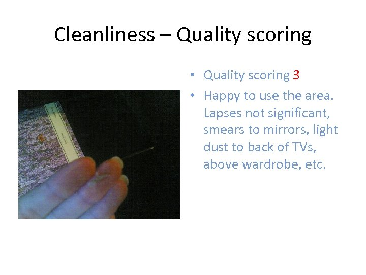 Cleanliness – Quality scoring • Quality scoring 3 • Happy to use the area.