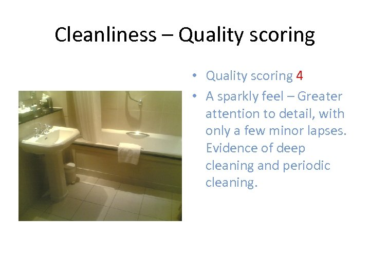 Cleanliness – Quality scoring • Quality scoring 4 • A sparkly feel – Greater