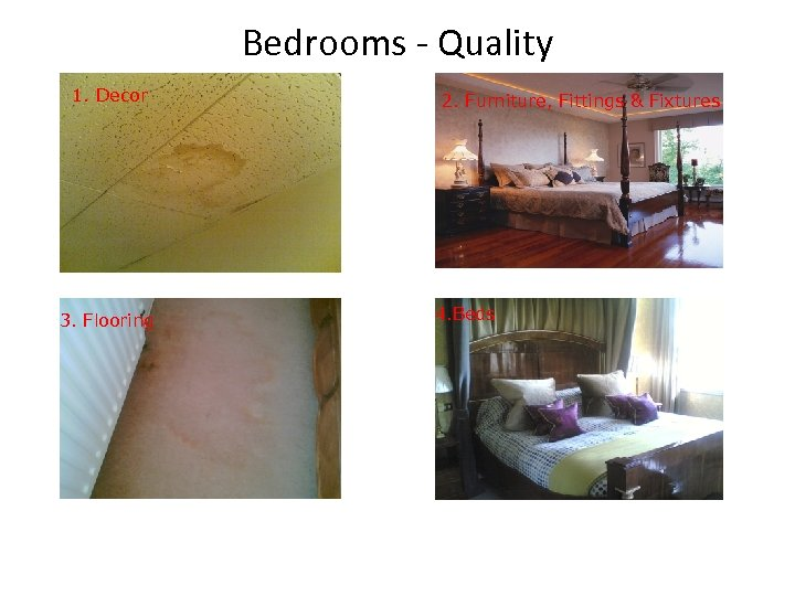 Bedrooms - Quality 1. Decor 3. Flooring 2. Furniture, Fittings & Fixtures 4. Beds