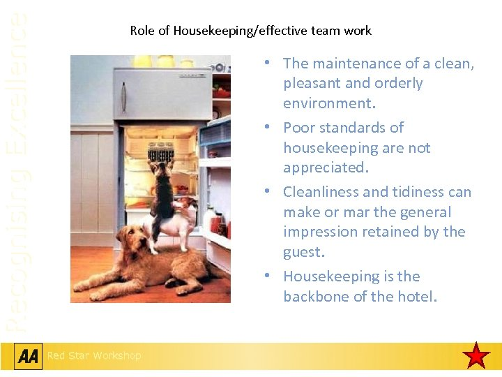 Recognising Excellence Role of Housekeeping/effective team work • The maintenance of a clean, pleasant