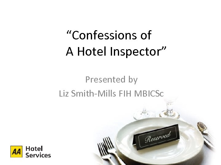 """""""Confessions of A Hotel Inspector"""" Presented by Liz Smith-Mills FIH MBICSc"""