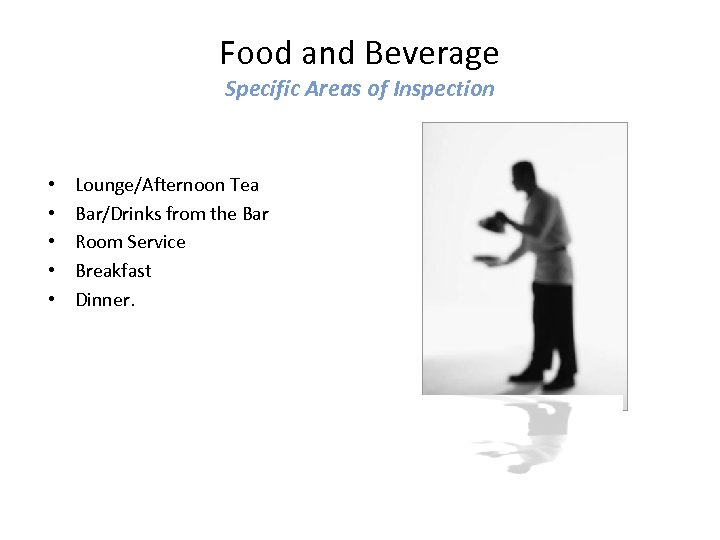 Food and Beverage Specific Areas of Inspection • • • Lounge/Afternoon Tea Bar/Drinks from