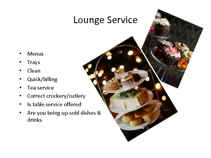 Lounge Service • • Menus Trays Clean Quick/billing Tea service Correct crockery/cutlery Is table