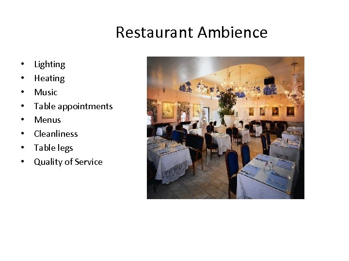 Restaurant Ambience • • Lighting Heating Music Table appointments Menus Cleanliness Table legs Quality