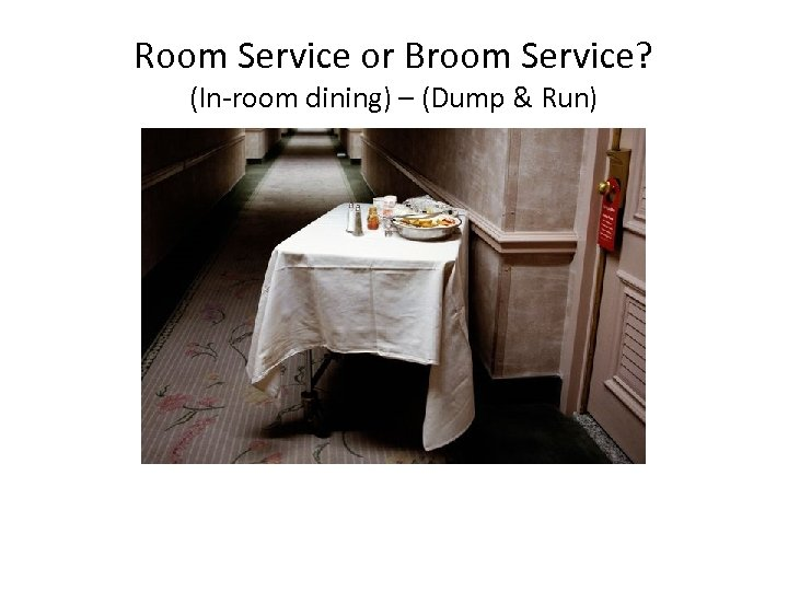 Room Service or Broom Service? (In-room dining) – (Dump & Run)