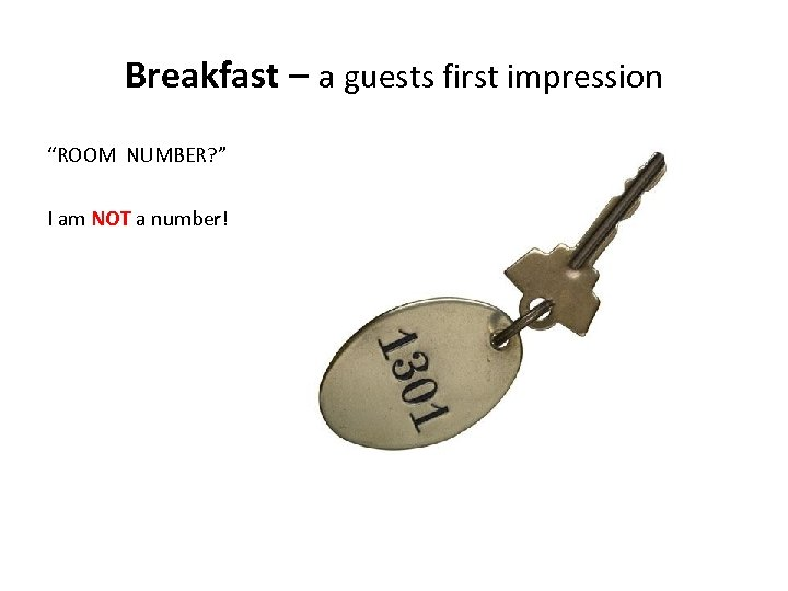 """Breakfast – a guests first impression """"ROOM NUMBER? """" I am NOT a number!"""