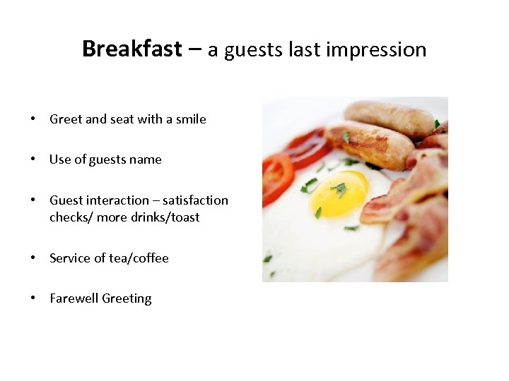 Breakfast – a guests last impression • Greet and seat with a smile •