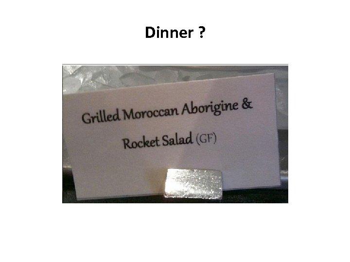 Dinner ?